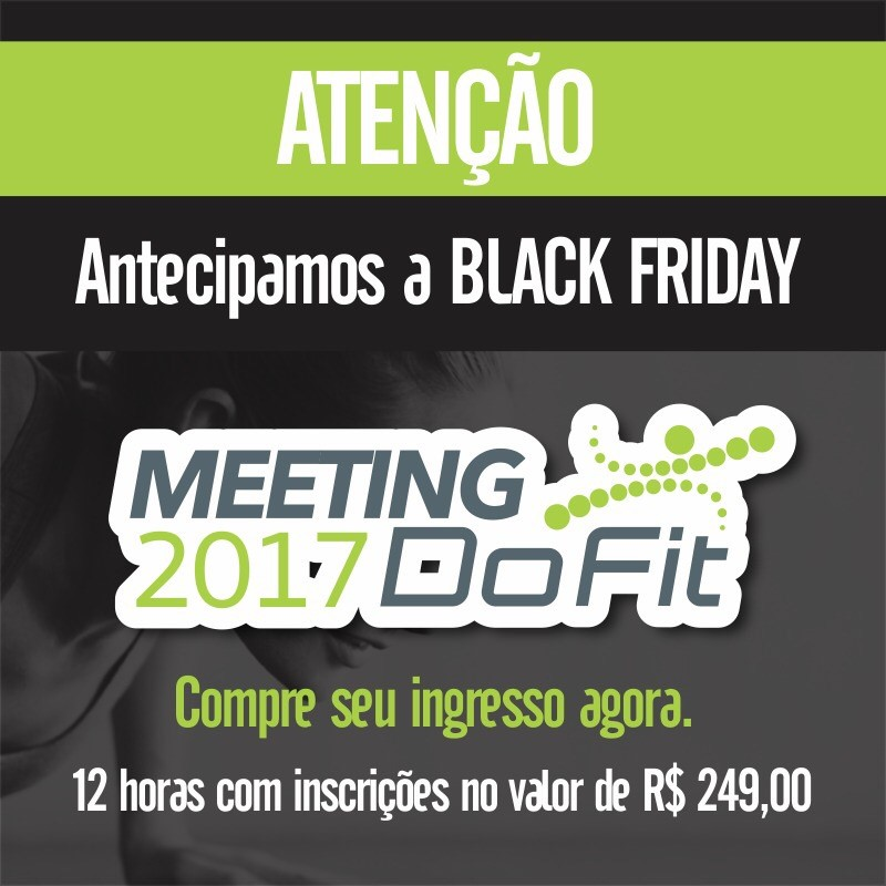 Quem deseja ir ao Meeting DoFit 2017, mas ainda não fez a inscrição, pode  aproveitar a Black Friday DoFit, que conta com 15 ingressos com valor  promocional. ee402dd3a6